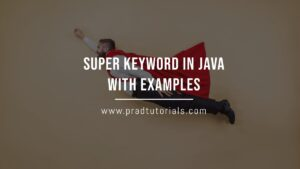 Super Keyword in Java with Examples