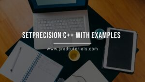 Setprecision C++ with Examples